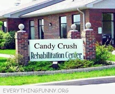 funny signs candy crush rehabilitation center