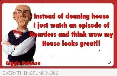 funny quote jeff dunham instead of cleaning i watch hoarders