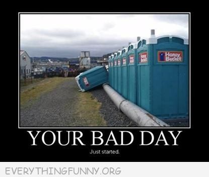 funny caption demotivational your bad day is just starting porta potty fell over