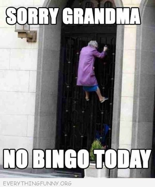funny sorry grandma no bingo today old lady climbing door