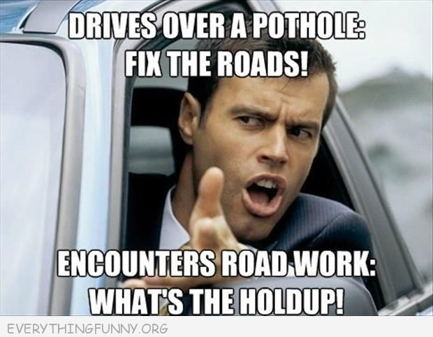 funny caption drives over potfhole fix roads road work whats the holdup
