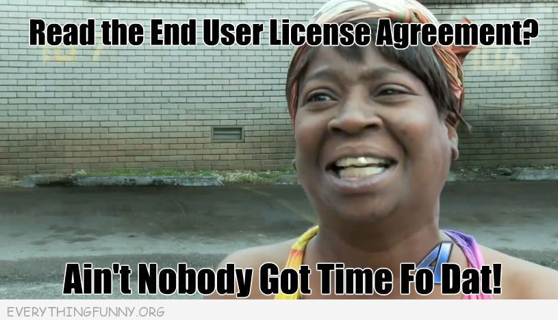 funny read the end user agreement ain't nobody got time fo dat meme