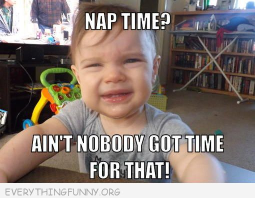 funny baby nap time ain't nobody got time for that meme