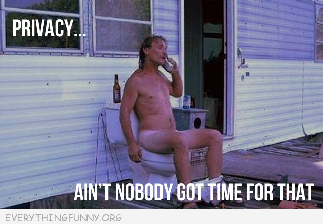 man going to bathroom on porch privacy ain't nobody got time for that meme