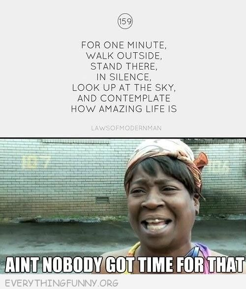 funny ain't nobody got time for that go outside take a minute