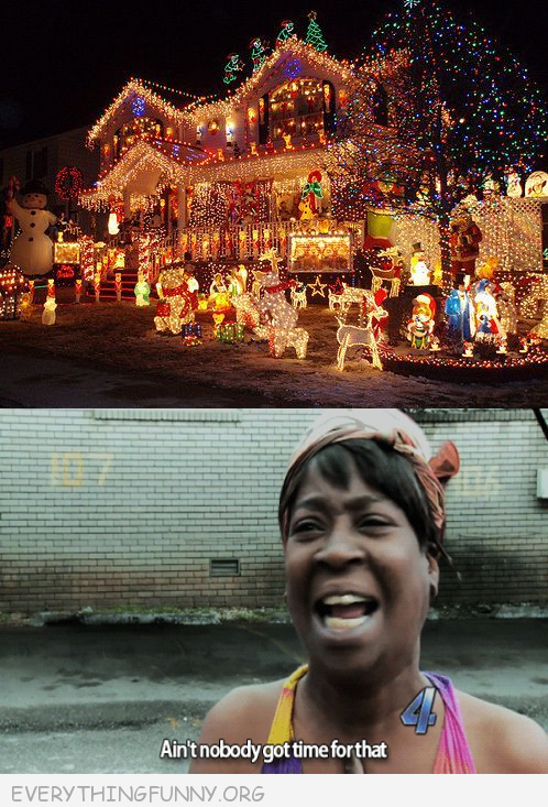 funny christmas decorations ain't nobody got time for that meme