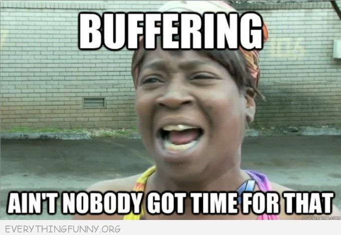 funny buffering ain't nobody got time for that meme