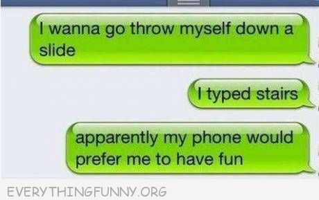 funny text message i wanna go throw myself down a slide my phone prefers me to have fun