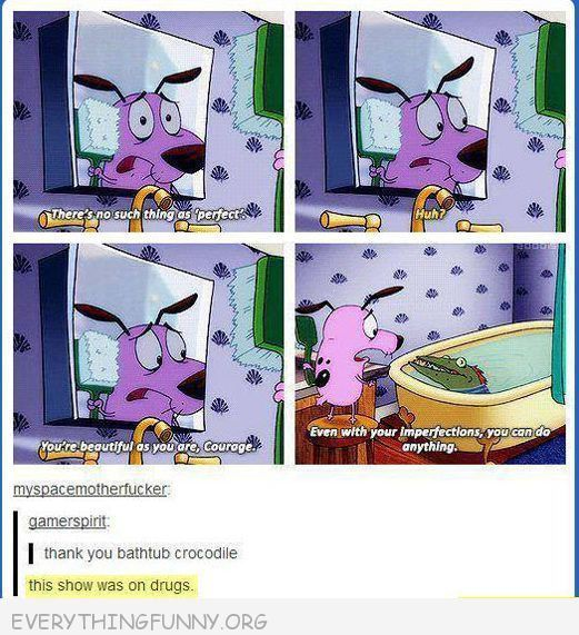 funiest tumblr text post courage this show was on drugs