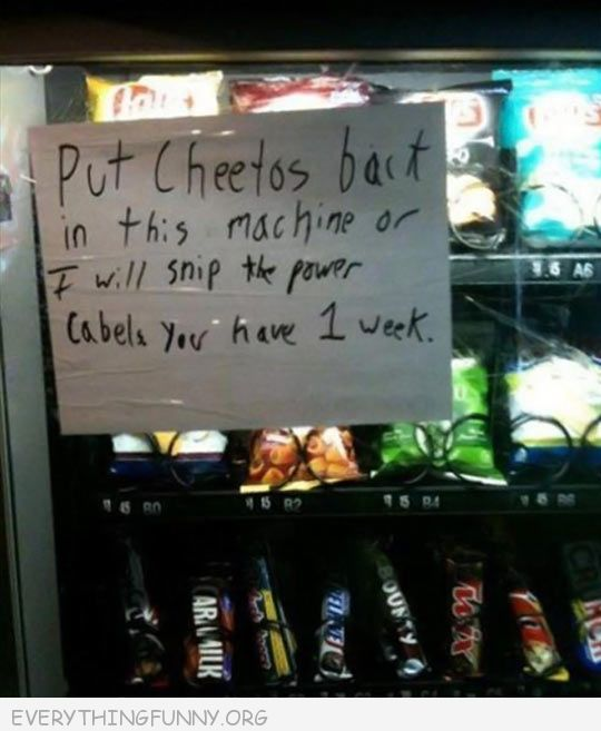 funny notes put cheetos back in machine or will snip power cable you have one week