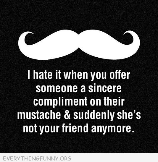 funny quote i hate when you compliment mustace and she's not your friend anymore