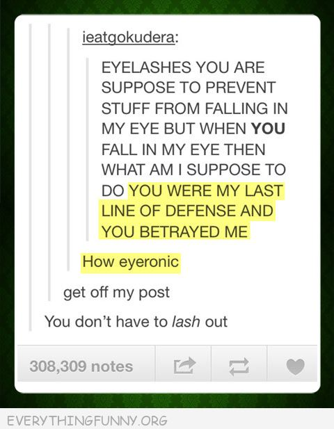 funny tumblr post eyelashes last defense why betray me don't lash out