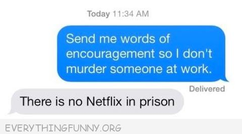 funy text message send me words encouragement no murder someone at work no netflix in prison