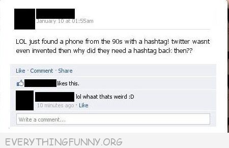 funny facebook status found old phone with hashtags twitter wasn't even invented yet