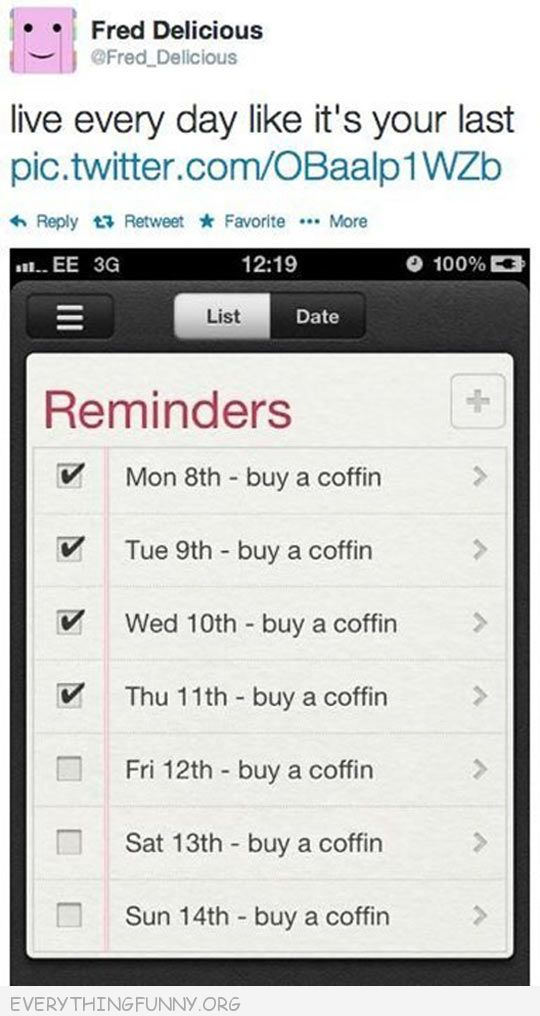 funny twitter status tweet live each day as if it were your last reminder buy a coffin