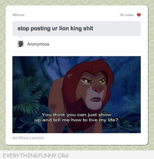 funny lion king stop you think you can just show up and tell me how to live my life