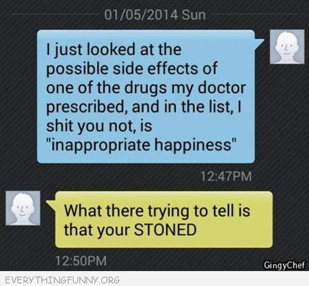 funny text message drug side affect inappropriate happiness telling you that you're stoned