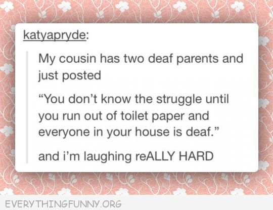 funny status cousin deaf family when you need toilet paper