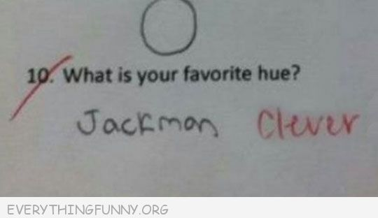 funny test answer what is your favorite hue jackman answer clevel