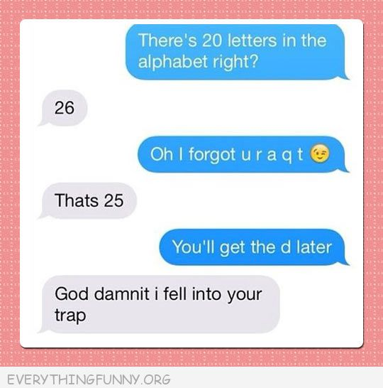funny text message there's 20 letters in the alphabet get d later