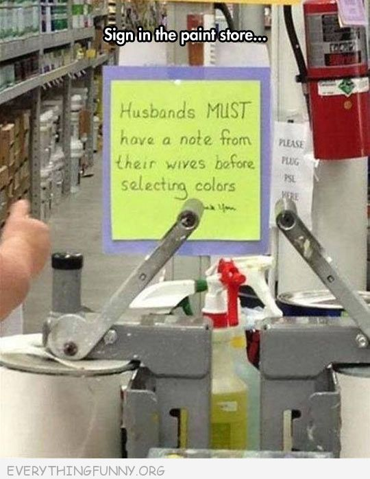 funny paint store note husbands must have a note from their wives before picking colors