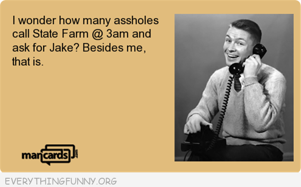 funny quote i wonder how many people call state farm at 3:00 in the morning and ask for Jake