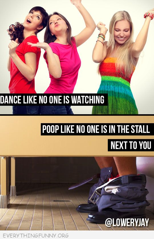 funny quote dance ike nobodys watching poop like no one is in the stall next to you