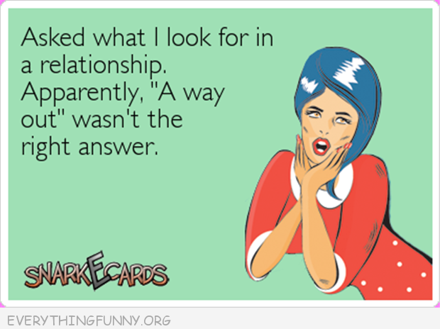 funy ecard what i look for in a relattionship apparently a way out of it wasn't the correct answer