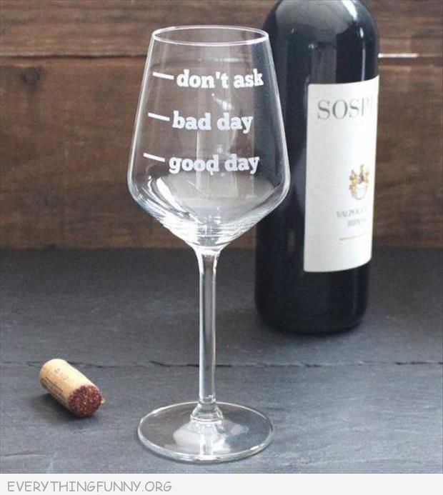 funny good day bad day don't even ask wine glass
