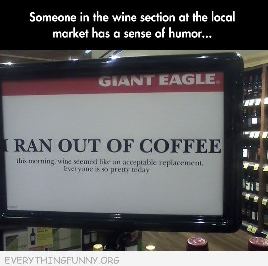 funny sign ran out of coffee wine everyone looks so pretty today