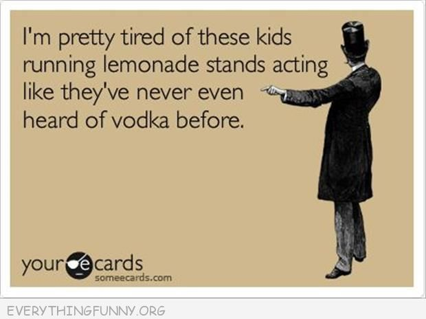 funny ecards pretty tired lemonade stands never heard of vodka before