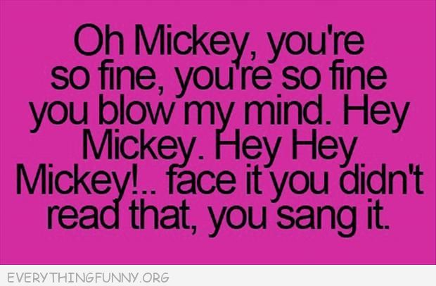 funny quotes oh mickey you're so fine admit it you sang that