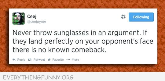 funy tweet twitter never throw sunglasses argument land perfectly no known comeback