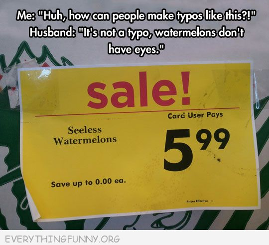 funny signs seeless watermelons typo no watermelon don't have eyes