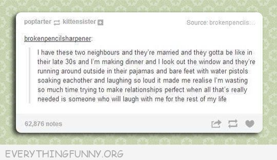funny tumblr post watching neighbors in thirties playing with water guns only need someone to laugh with