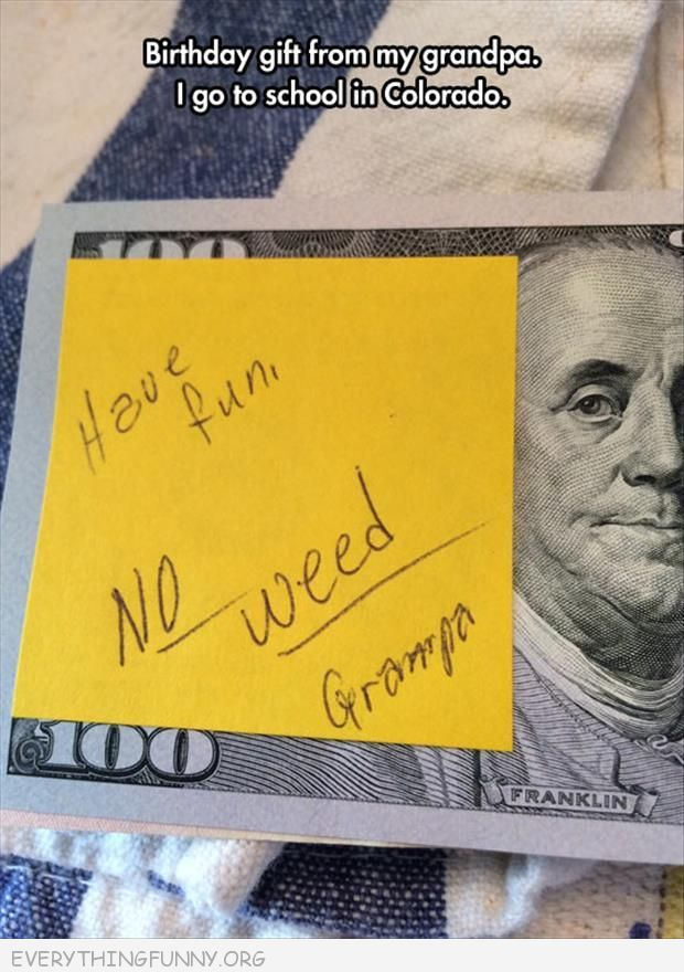 funnynotes birthday present grandpa $100 bill no weed school in Coloradoth