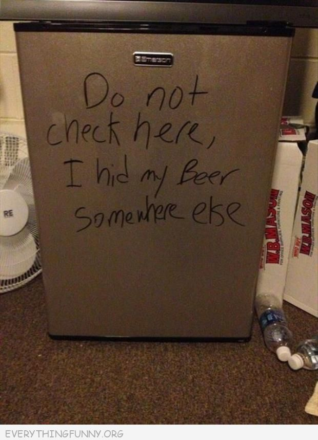 funny note do not check here I hid my beer somewhere else