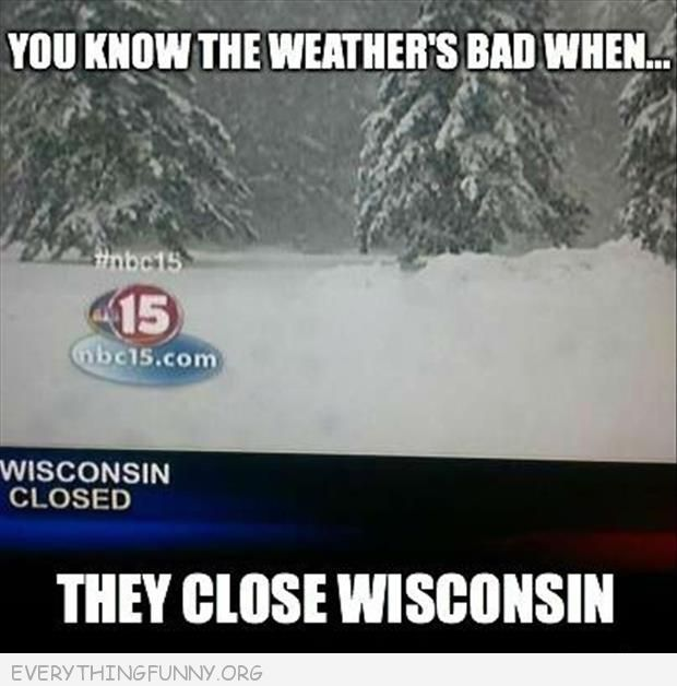 funny captions you know the weathers bad when they close wisconsin