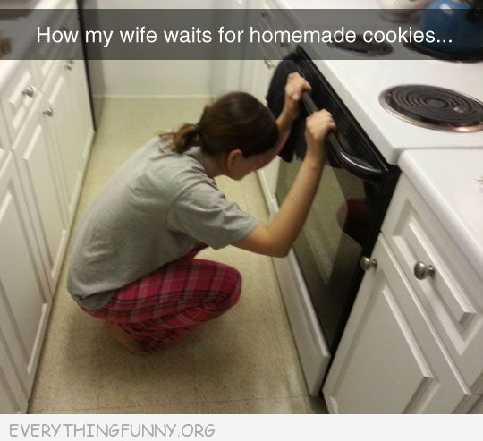 funny how my wife waits for homemade cookies