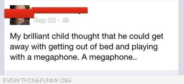 funny tweet my child thought he could get away with getting out of bed andp playing with a megaphone