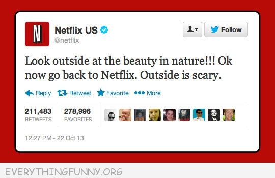 funny netflix twitter tweet message go back to netflix outside is scary