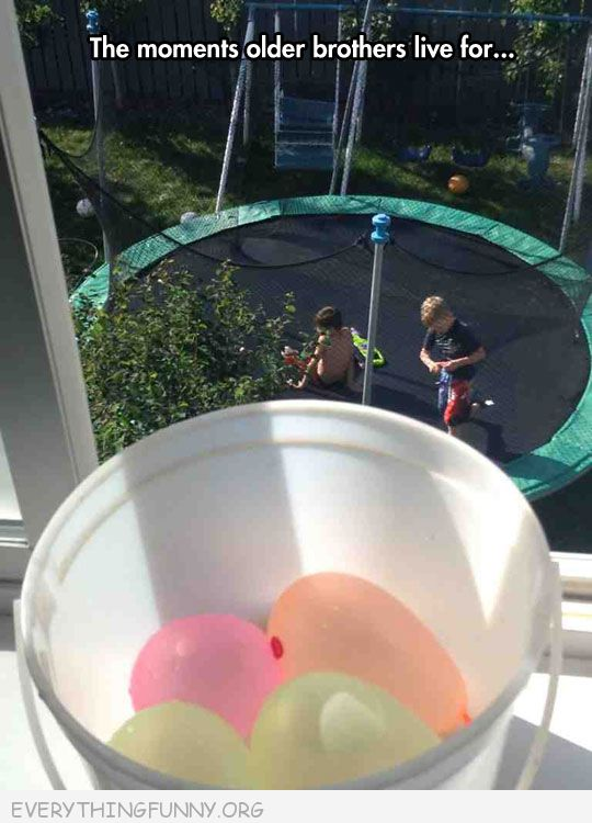 funny caption water balloons the moment older brothers ilve for