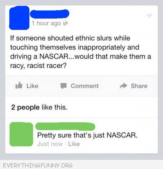 funny facebook status racy racist racer i think that is nascar