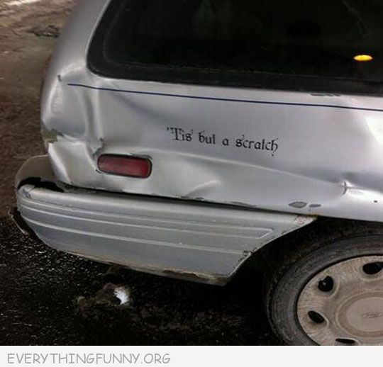 funny photos car dent quote tis but a scratch