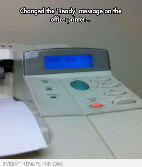 funny replaced ready message on printer to insert coin