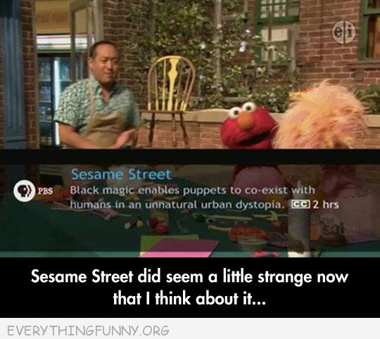 funny caption sesame street was a little strange if you think about it funny tv guide description