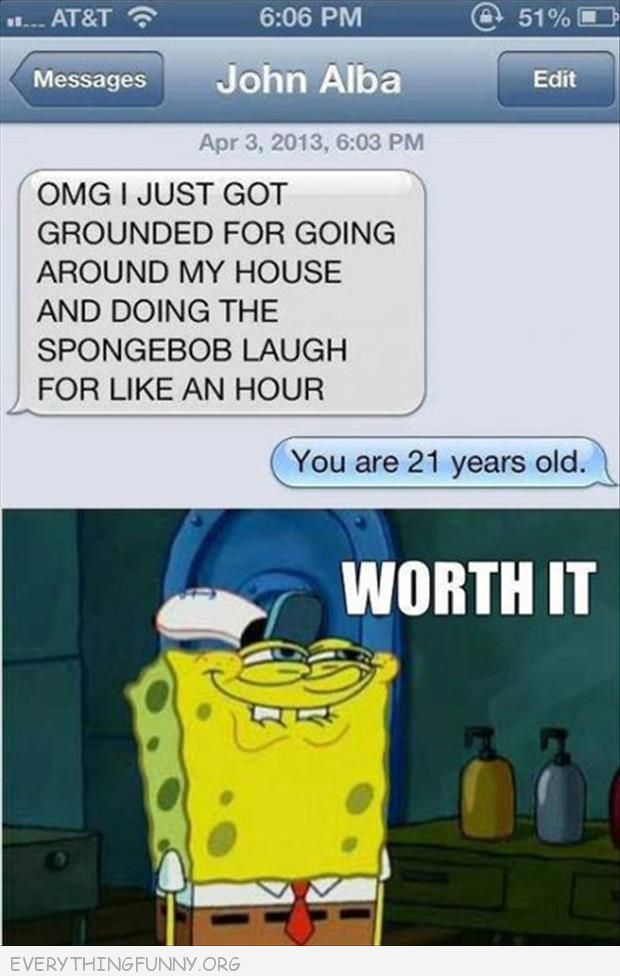 funny text message got punished for doing spongebob laugh you're 21 totally worth it