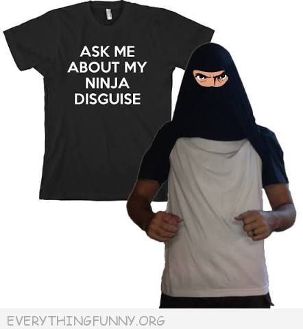 funny ninja t shirt ask me about my ninja disguise tshirt