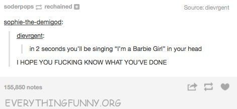 funny tumblr post in 2 seconds you will be singing barbie girl in your head