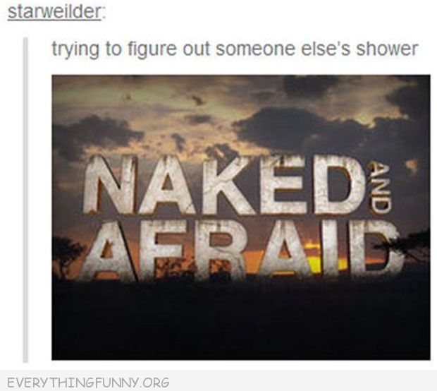 funny tumblr post naked and afraid  trying to figure out someone else's shower